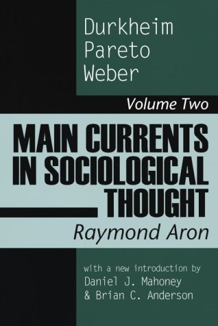 Main Currents in Sociological Thought: Durkheim, Pareto, Weber 9780765804365