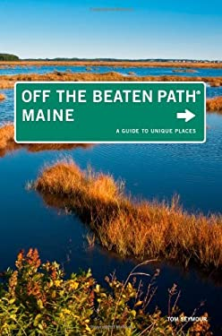 Maine Off the Beaten Path: A Guide to Unique Places 9780762764792