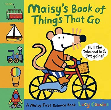 Maisy's Book of Things That Go: A Maisy First Science Book 9780763646141