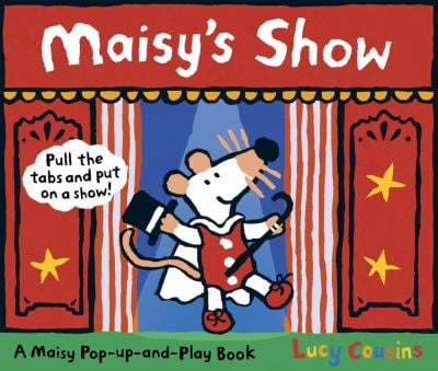 Maisy's Show: A Maisy Pull-The-Tab and Pop-Up Book 9780763647797