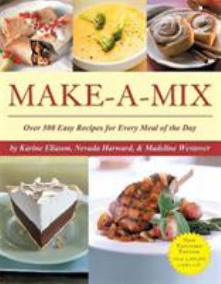 Make-A-Mix: Over 300 Easy Recipes for Every Meal of the Day 9780762426027