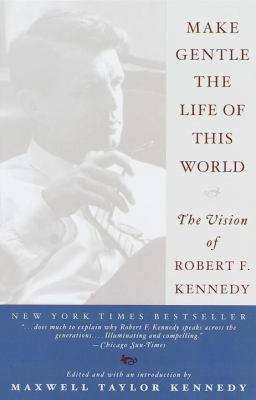 Make Gentle the Life of the World: The Vision of Robert F. Kennedy 9780767903714