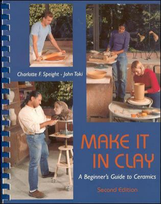 Make It in Clay: A Beginner's Guide to Ceramics 9780767417013