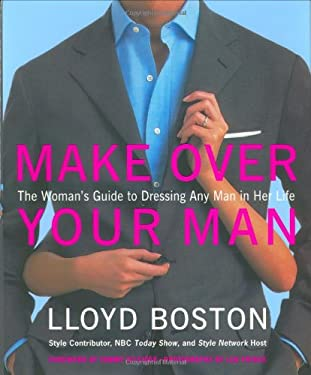 Make Over Your Man: The Woman's Guide to Dressing Any Man in Her Life 9780767910361