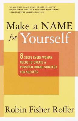 Make a Name for Yourself: Eight Steps Every Woman Needs to Create a Personal Brand Strategy for Success 9780767904926