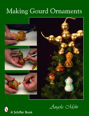 Making Gourd Ornaments: For Holiday Decorating 9780764327162
