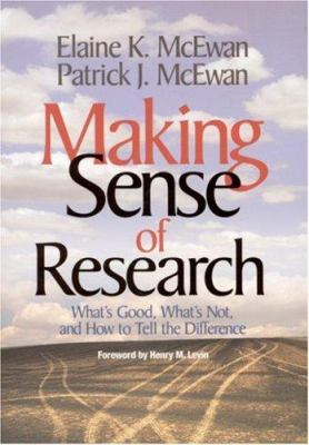 Making Sense of Research: What's Good, What's Not, and How to Tell the Difference 9780761977087