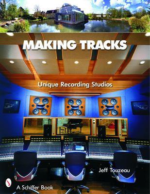 Making Tracks: Unique Recording Studio Environments 9780764324383
