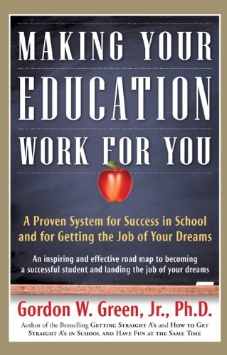 Making Your Education Work for You: A Proven System for Success in School and for Getting the Job of Your Dreams 9780765319524