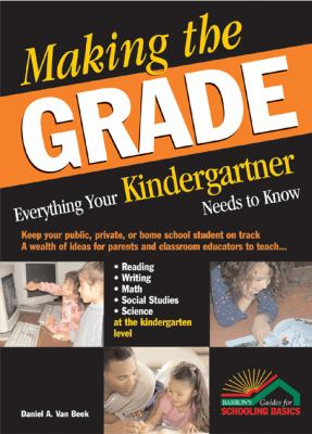Making the Grade: Everything Your Kindergartener Needs to Know 9780764124754
