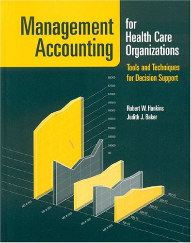 Management Accounting for Health Care Organizations: Tools and Techniques for Decision Support 9780763732257