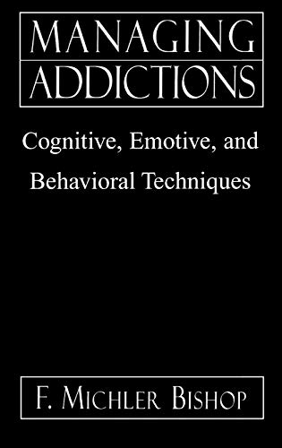 Managing Addictions: Cognitive, Emotive, and Behavioral Techniques 9780765702678