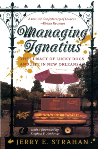 Managing Ignatius: The Lunacy of Lucky Dogs and Life in New Orleans 9780767903240