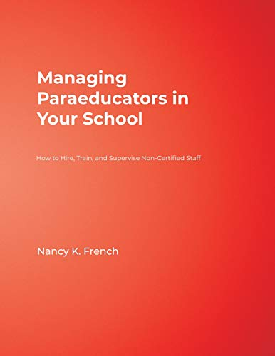 Managing Paraeducators in Your School: How to Hire, Train, and Supervise Non-Certified Staff 9780761977865