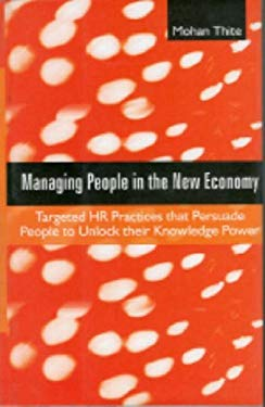 Managing People in the New Economy: Targeted HR Practices That Persuade People to Unlock Their Knowledge Power 9780761998365