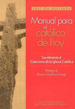 Manual Para El Catolico de Hoy: Edicion Revisada 9780764813221
