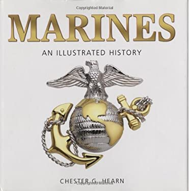 Marines: An Illustrated History: The U.S. Marine Corps from 1775 to the 21st Century 9780760332115