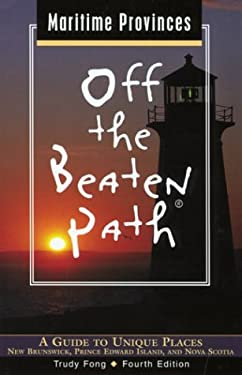 Maritime Provinces Off the Beaten Path: A Guide to Unique Places: New Brunswick, Prince Edward Island, and Nova Scotia 9780762726608