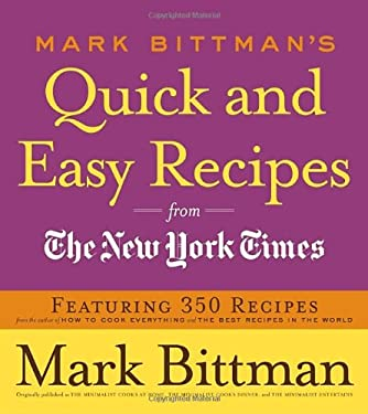 Mark Bittman's Quick and Easy Recipes from the New York Times: Featuring 350 Recipes from the Author of How to Cook Everything and the Best Recipes in 9780767926232