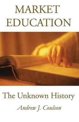 Market Education: The Unknown History 9780765804969