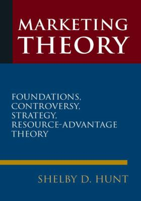 Marketing Theory: Foundations, Controversy, Strategy, and Resource - Advantage Theory 9780765623638