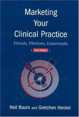 Marketing Your Clinical Practice: Ethically, Effectively, Economically 9780763733346