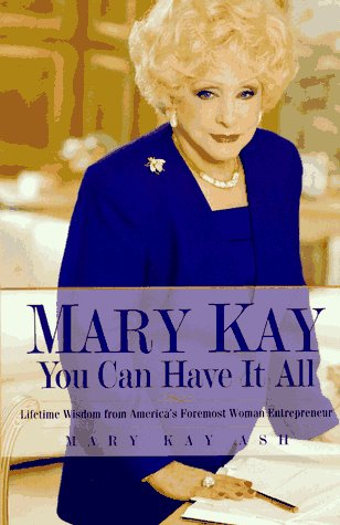 Mary Kay: You Can Have It All: Lifetime Wisdom from America's Foremost Woman Entrepreneur 9780761506478