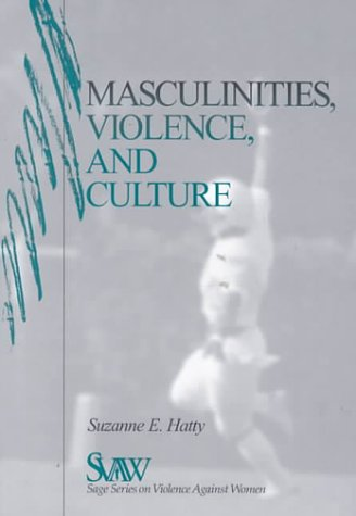Masculinities, Violence and Culture - Hatty, Suzanne E.