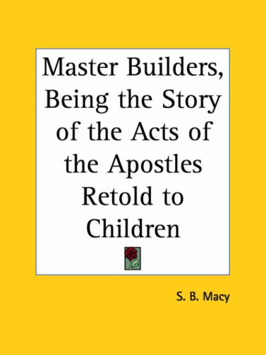 Master Builders, Being the Story of the Acts of the Apostles Retold to Children 9780766170124