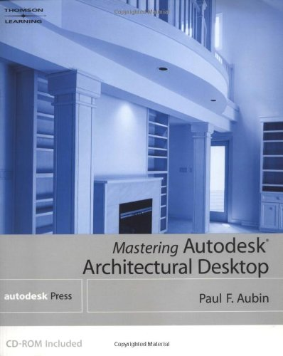Mastering Autodesk Architectural Desktop [With CDROM] 9780766848092