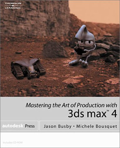 Mastering the Art of Production with 3ds Max 4 9780766834705