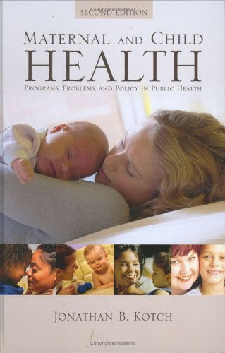 Maternal and Child Health: Programs, Problems, and Policy in Public Health, Second Edition 9780763731717