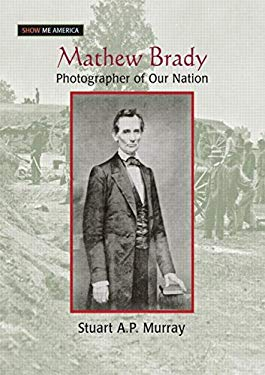 Matthew Brady: Photographer of Our Nation 9780765681515
