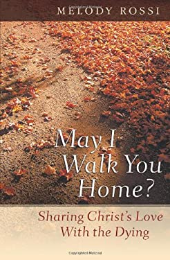 May I Walk You Home?: Sharing Christ's Love with the Dying 9780764203558