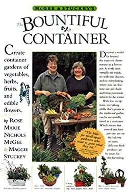McGee & Stuckey's the Bountiful Container: A Container Garden of Vegetables, Herbs, Fruits, and Edible Flowers 9780761116233