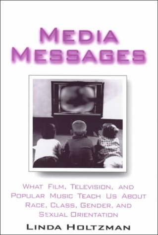 Media Messages: What Film, Television, and Popular Music Teach Us about Race, Class, Gender and Sexual Orientation 9780765603371