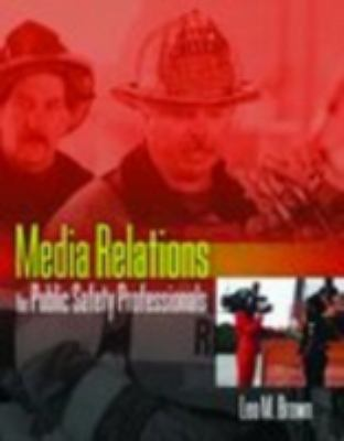 Media Relations for Public Safety Professionals 9780763731670