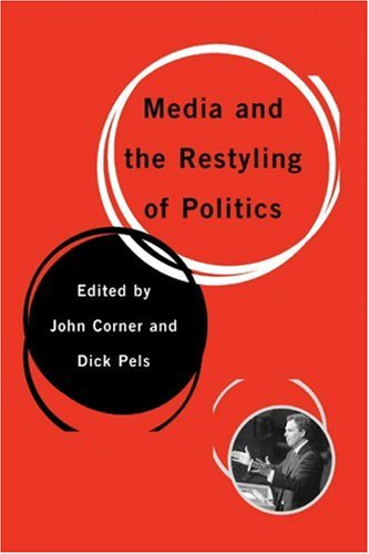 Media and the Restyling of Politics: Consumerism, Celebrity and Cynicism 9780761949213