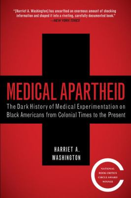 Medical Apartheid: The Dark History of Medical Experimentation on Black Americans from Colonial Times to the Present 9780767915472