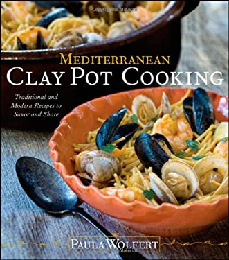Mediterranean Clay Pot Cooking: Traditional and Modern Recipes to Savor and Share 9780764576331