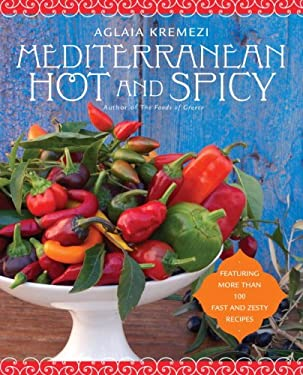 Mediterranean Hot and Spicy: Healthy, Fast, and Zesty Recipes from Southern Italy, Greece, Spain, the Middle East, and North Africa 9780767927451