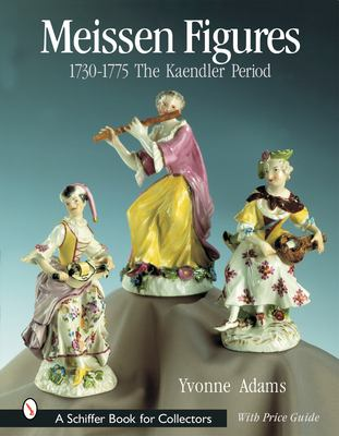 Meissen Figures 1730-1775: The Kaendler Years 9780764312403