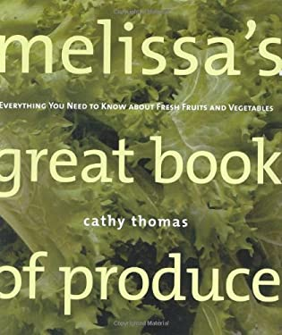 Melissa's Great Book of Produce: Everything You Need to Know about Fresh Fruits and Vegetables 9780764571879