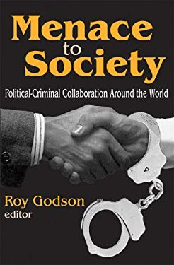 Menace to Society: Political-Criminal Collaboration Around the World 9780765805027