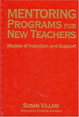 Mentoring Programs for New Teachers: Models of Induction and Support 9780761978688