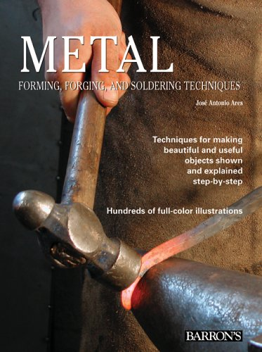 Metal: Forming, Forging, and Soldering Techniques 9780764158964