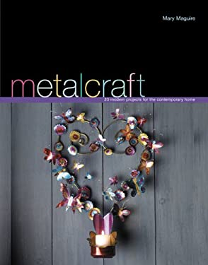 Metalcraft: 20 Modern Projects for the Contemporary Home 9780764132360