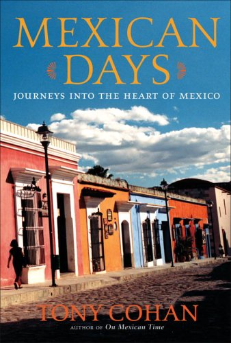 Mexican Days: Journeys Into the Heart of Mexico 9780767920902