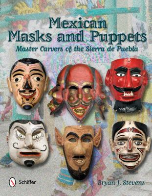 Mexican Masks and Puppets: Master Carvers of the Sierra de Puebla 9780764340277