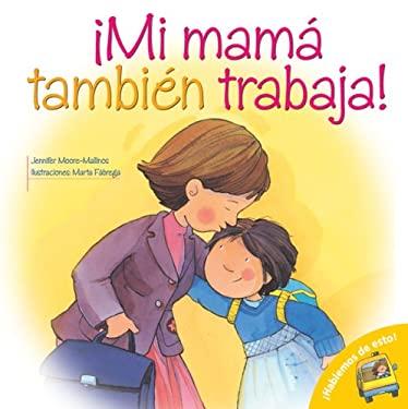 Mi Mama Tambien Trabaja! = Mom Works, Too! 9780764140433